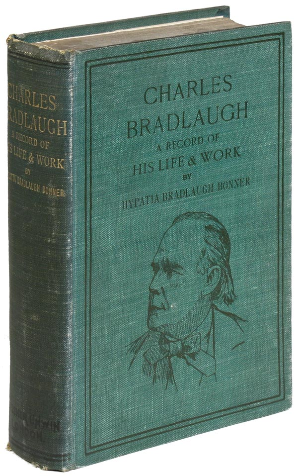 Charles Bradlaugh: A Record of His Life and Work. With an Account of his Parliamentary Struggle Politics and Teacings by John M. Robertson, M.P. Seventh Edition, with Portraits and Appendices. Hypatia Bradlaugh BONNER.