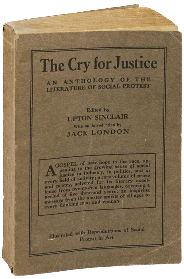 The Cry for Justice: An Anthology of the Literature of Social Protest. Upton SINCLAIR, Jack...