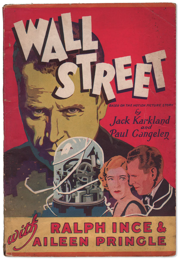 Wall Street. A Story of the Greatest Street in All the World, with Its Intrigues, Plots, Counter-plots, Its Gains - Its Losses - Its Hopes - Its Despairs. Based on the Motion Picture Story by Jack Karkland and Paul Gangelen. Jack KARKLAND, Aileen PRINGLE.