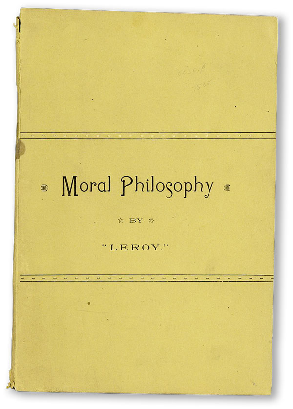 "Moral Philosophy. SOCIAL FICTION, ""Leroy"", pseud Leroy Stoner"