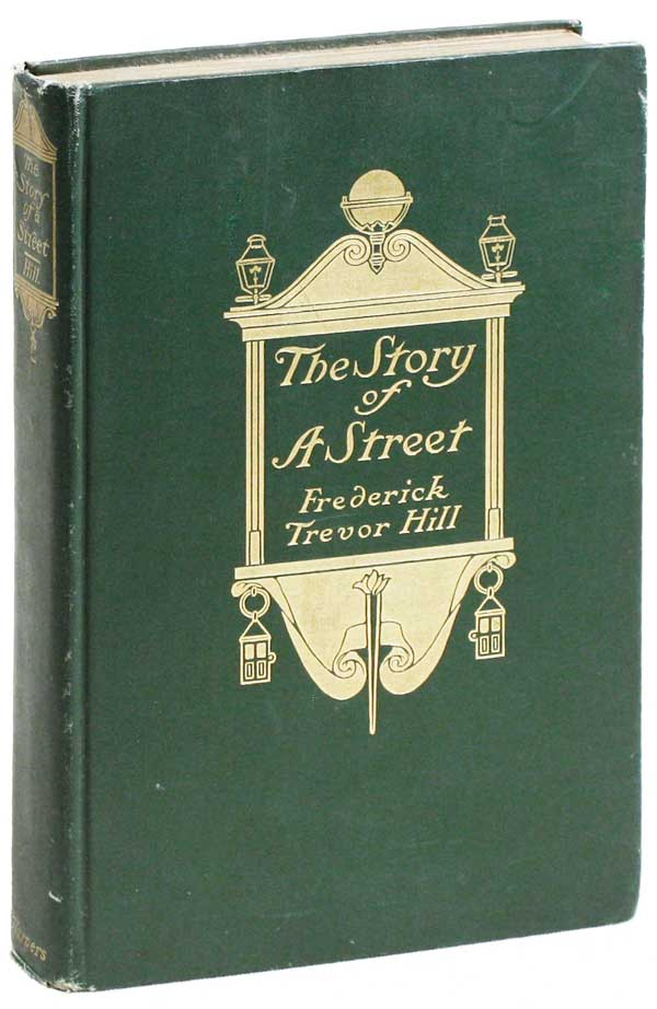 The Story of A Street: A Narrative History of Wall Street from 1644 to 1908. Frederick Trevor HILL.