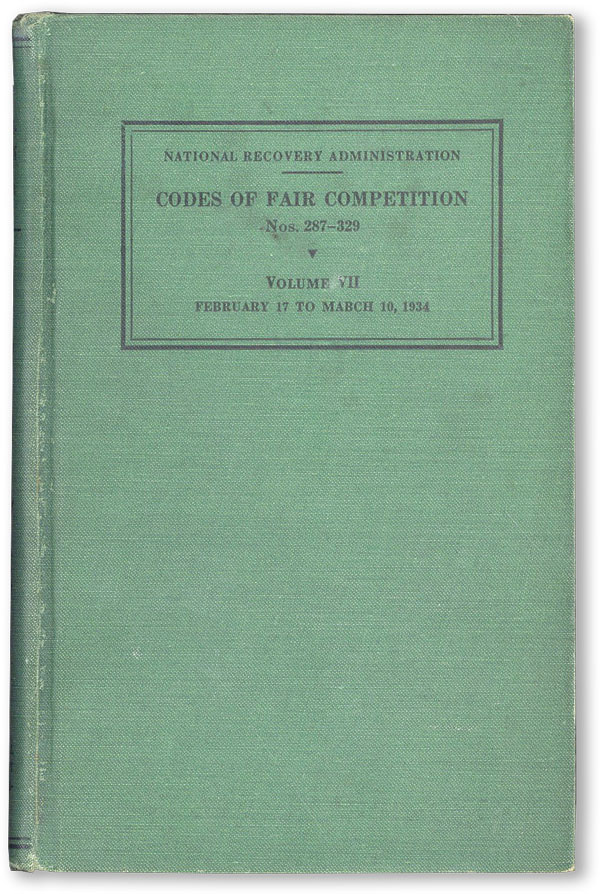 Codes of Fair Competition Vol. VII (Nos. 287-329). As Approved February 17-March 10, 1934. With...