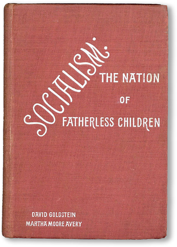 Socialism: The Nation of Fatherless Children. David GOLDSTEIN, Martha Moore Avery