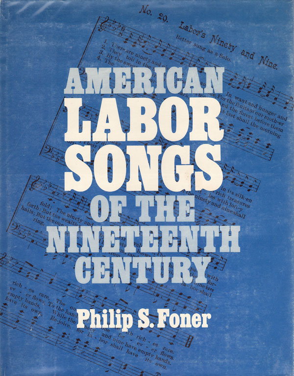 American Labor Songs of the Nineteenth Century. Philip S. FONER.