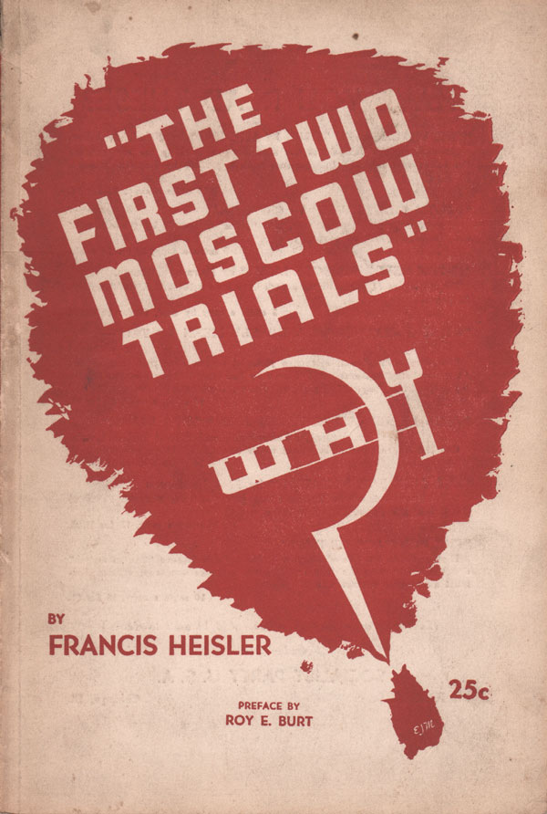 The First Two Moscow Trials: Why? Preface by Roy E. Burt. Francis HEISLER.