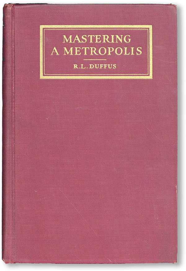 Mastering a Metropolis: Planning the Future of the New York Region. R. L. DUFFUS