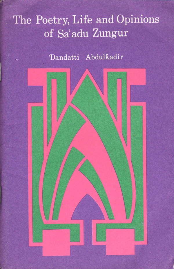 The Poetry, Life and Opinions of Sa'adu Zungur. Dandatti ABDULKADIR