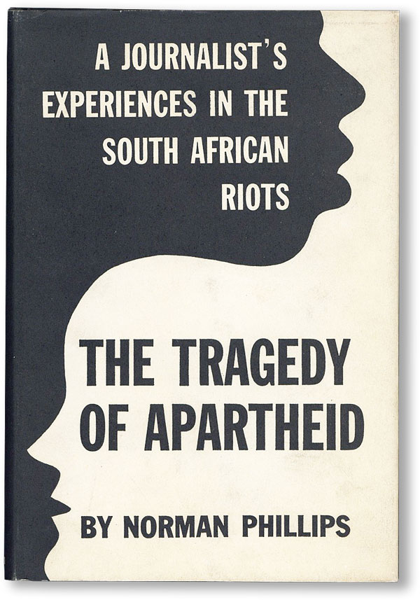 The Tragedy of Apartheid. A Journalist's Experiences in the South African Riots. Norman PHILLIPS