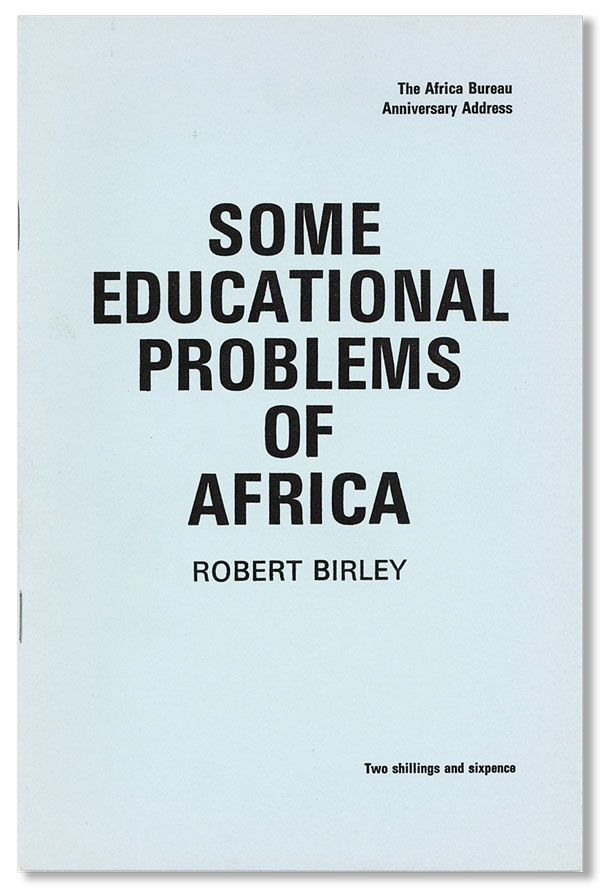 Some Educational Problems of Africa [Africa Bureau Anniversary Address]. Robert BIRLEY