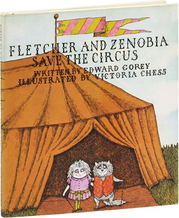 Fletcher and Zenobia Save The Circus. Edward GOREY, Victoria Chess