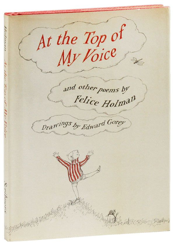 At The Top of My Voice and Other Poems. Felice HOLMAN, Edward Gorey