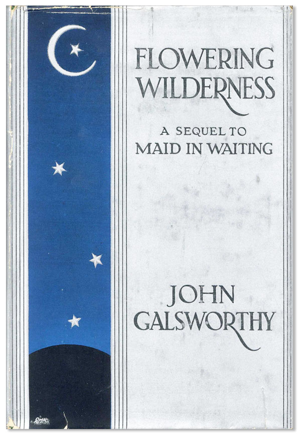 Flowering Wilderness...Sequel to 'Maid in Waiting'. John GALSWORTHY