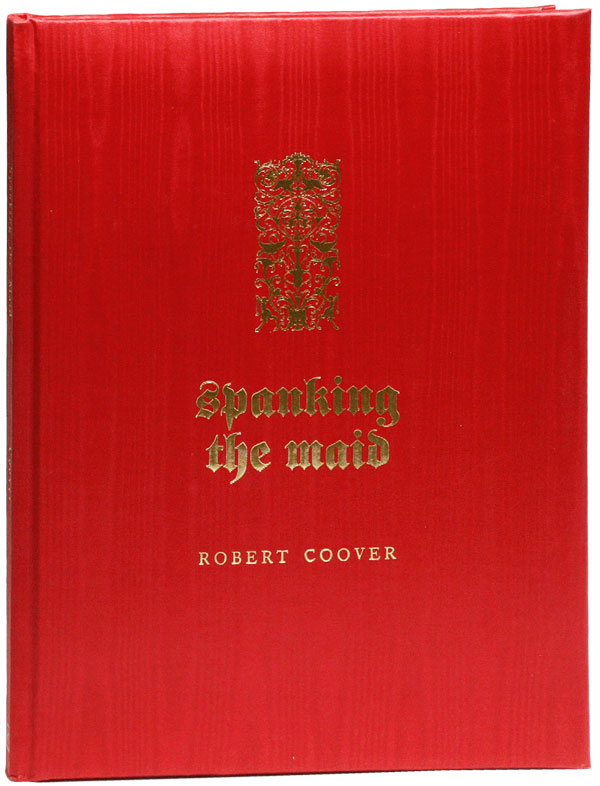 Spanking the Maid [Limited Deluxe Edition, Signed]. Robert COOVER, text, illus Rikki.