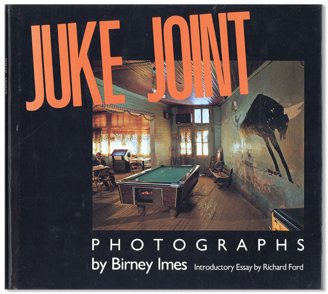 Juke Joint: Photographs...With an Introductory Essay by Richard Ford. Birney IMES, photog.,...
