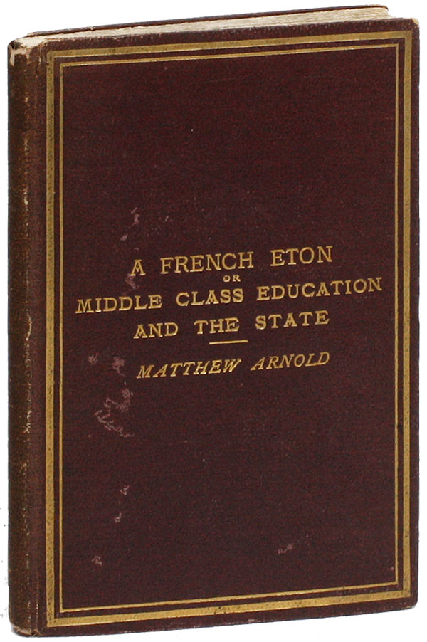 A French Eton; or, Middle Class Education and the State. Matthew ARNOLD.