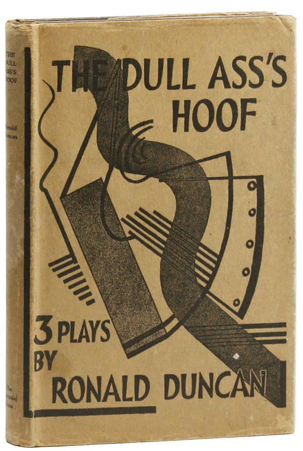 The Dull Ass's Hoof: Three Plays. Ronald DUNCAN
