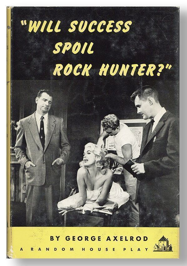 Will Success Spoil Rock Hunter? A New Comedy. George AXELROD.