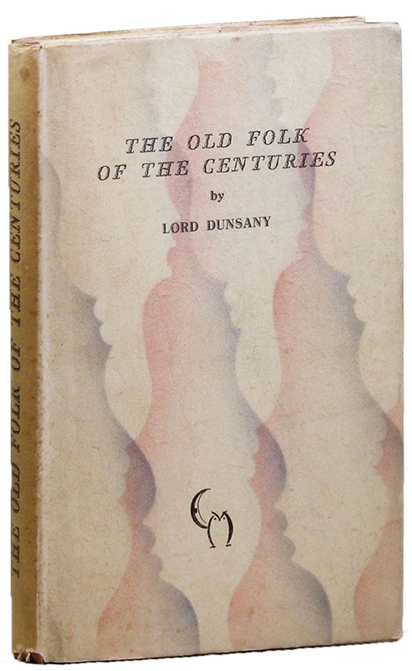 The Old Folk of Centuries: A Play [Limited Edition]. Lord DUNSANY.