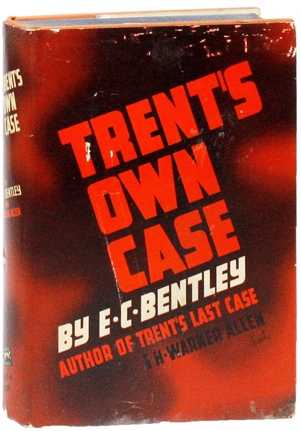 Trent's Own Case. E. C. BENTLEY, H. Warner Allen.