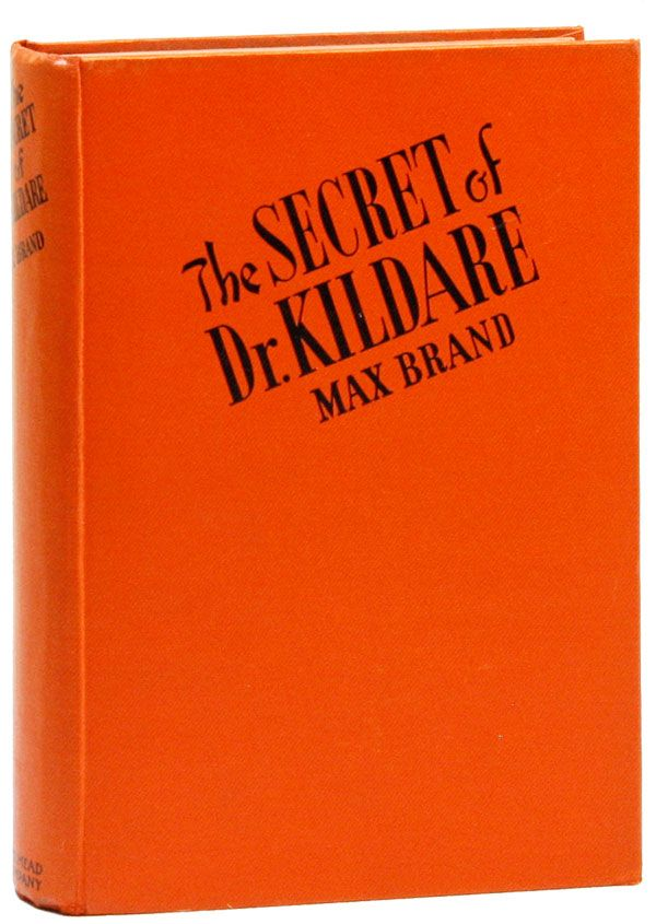 The Secret of Dr. Kildare. Max BRAND, pseud. Frederick Schiller Faust.