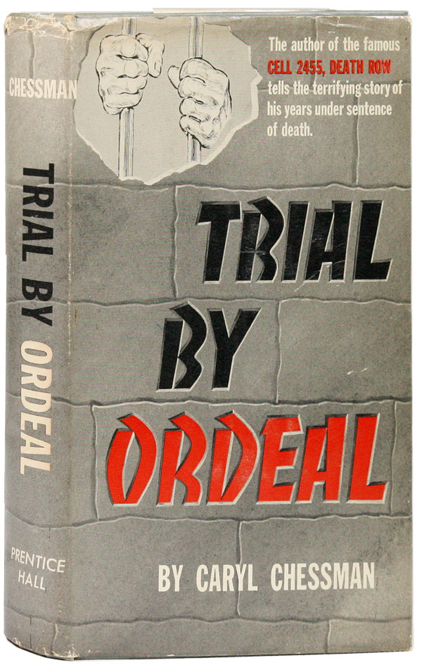 Trial by Ordeal. Caryl CHESSMAN.