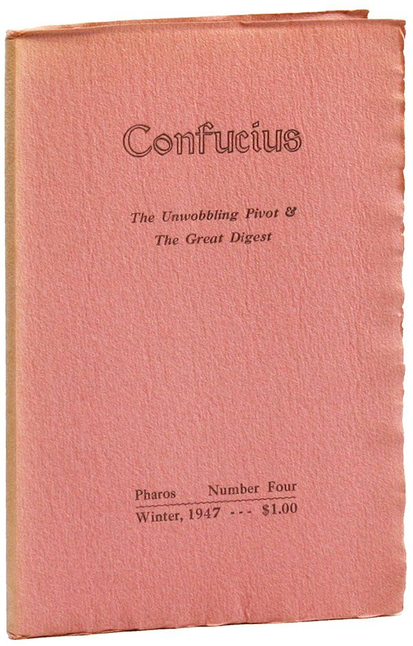 Confucius: The Unwobbling Pivot & the Great Digest / Pharos Number Four, Winter, 1947. Ezra...