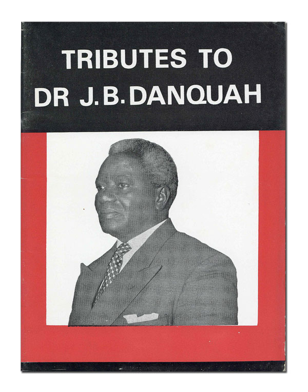 The Undying Memories of a Gallant Man: Tributes to the Late Dr. Joseph Boakye Danqua, the Doyen...