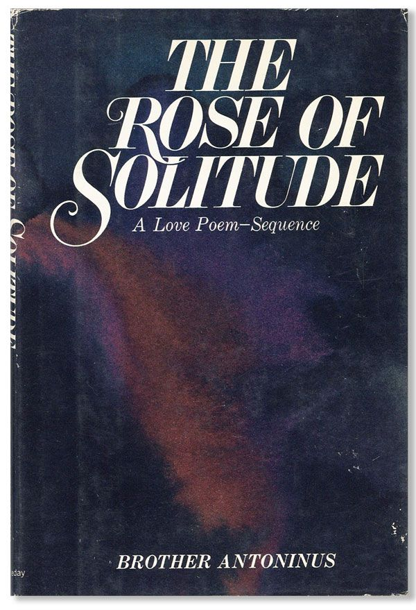 The Rose of Solitude. Brother ANTONINUS, pseud. William Everson.