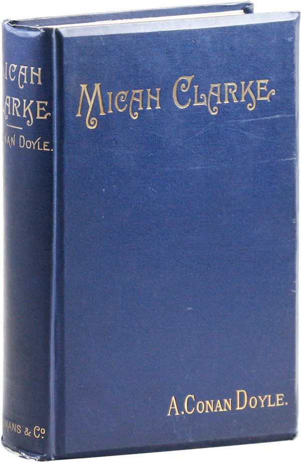 Micah Clarke, his statement as made to his three grandchildren Joseph, Garvas, & Reuben, during the hard winter of 1734. A. Conan DOYLE.