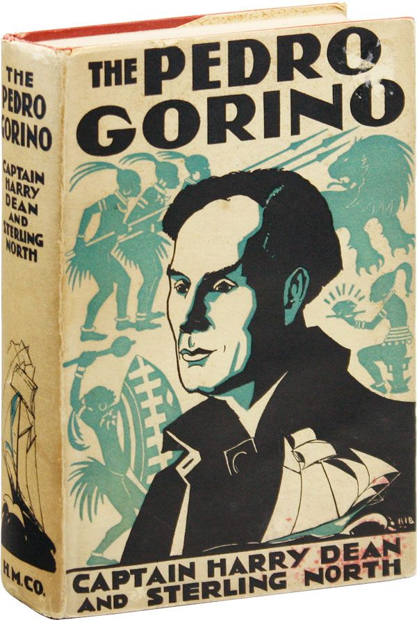 The Pedro Gorino: The Adventures of a Negro Sea-Captain in Africa and on the Seven Seas in His Attempts to Found an Ethiopian Empire. An Autobiographical Narrative by Captain Harry Dean. Written with the Assistance of Sterling North. Harry DEAN, Sterling North.