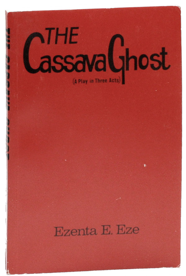 The Cassava Ghost (A Play in Three Acts). Ezenta EZE