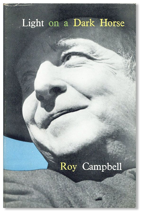 Light on a Dark Horse: An Autobiography (1901-1935). Roy CAMPBELL.