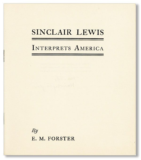 Sinclair Lewis Interprets America [Limited Edition, Signed by the Distributor]. E. M. FORSTER