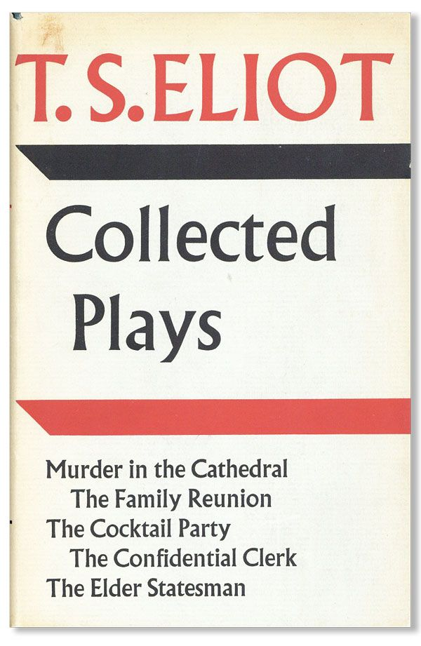Collected Plays: Murder in the Cathedral; The Family Reunion; The Cocktail Party; The...