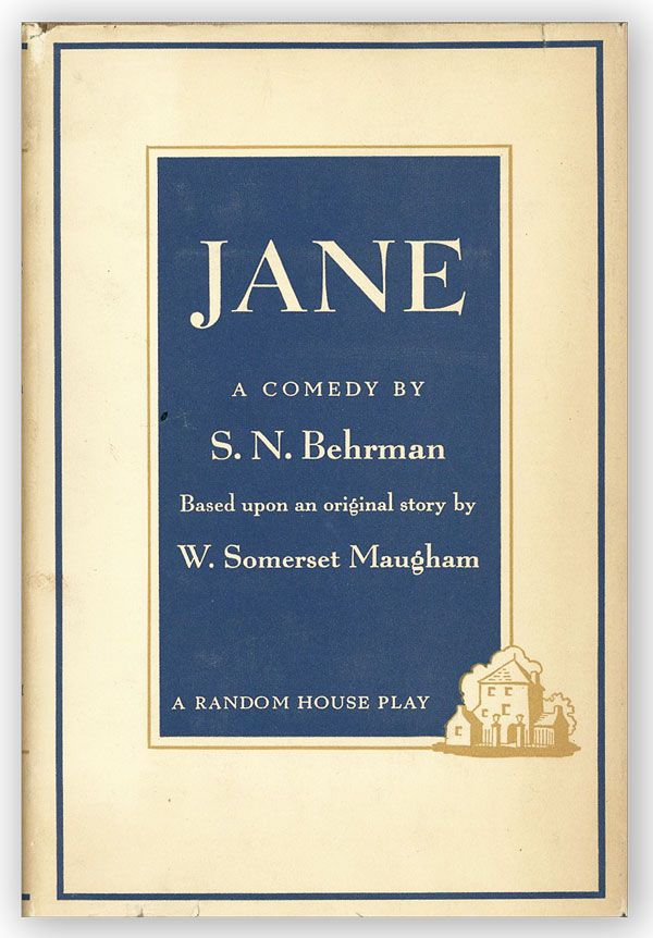 Jane: A Comedy [...] Based Upon an Original Story. S. N. BEHRMAN, original story W. Somerset Maugham