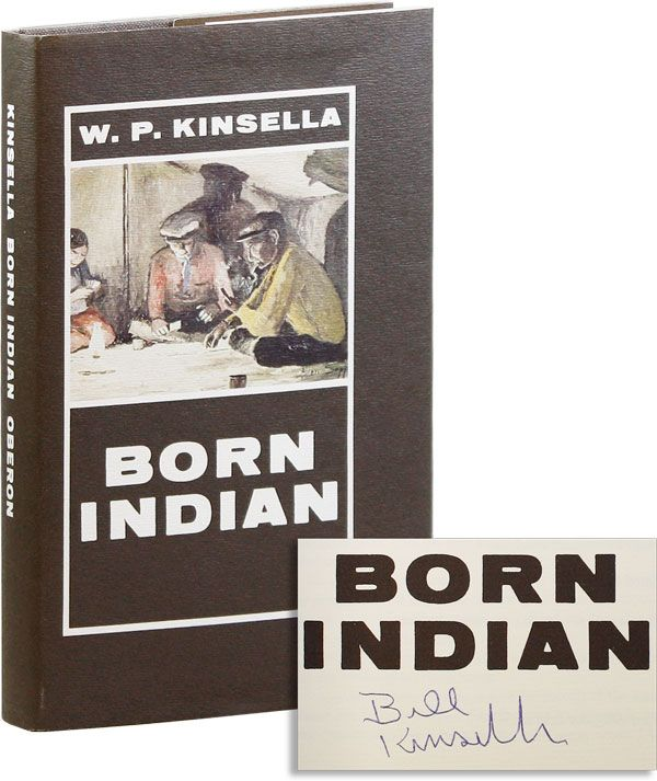 Born Indian [Signed]. W. P. KINSELLA.
