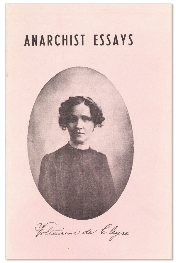 Anarchist Essays [with] Anarchist Poet [with] Anarchist Story-Teller. Voltairine DE CLEYRE.