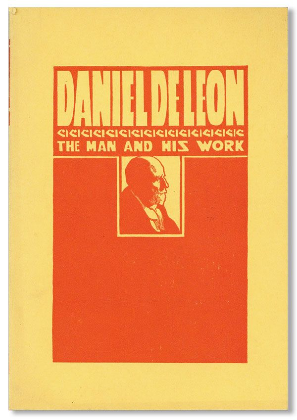 Daniel De Leon: The Man and His Work, a Symposium. SOCIALIST LABOR PARTY