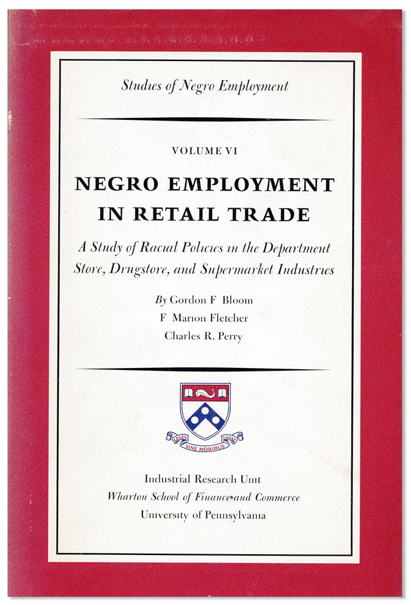 "Negro Employment in Retail Trade: A Study of Racial Policies in the Department Store, Drugstore, and Supermarket Industries [""Studies of Negro Employment, Volume VI]"