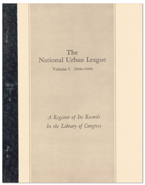 The National Urban League: A Register of its Records in the Library of Congress. Volume I:...