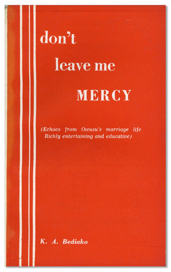 Don't Leave Me Mercy (Echoes from James Owusu's Marriage). Kwabena Asare BEDIAKO