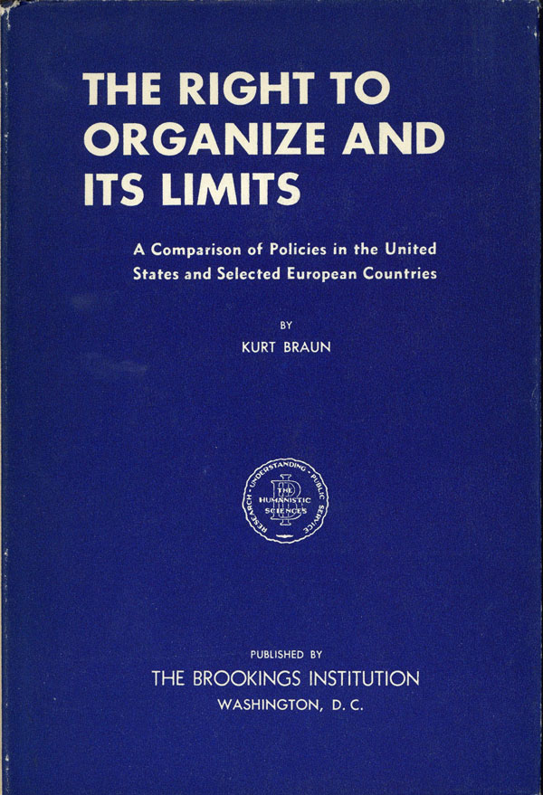 The Right to Organize and its Limits: A Comparison of Policies in the United States and Selected European Countries. Kurt BRAUN.