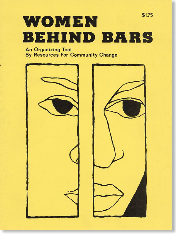 Women Behind Bars: An Organizing Tool. RESOURCES FOR COMMUNITY CHANGE