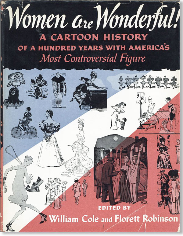 Women Are Wonderful! A History in Cartoons of a Hundred Years with America's Most Controversial Figure. William COLE, eds Florett Robinson.