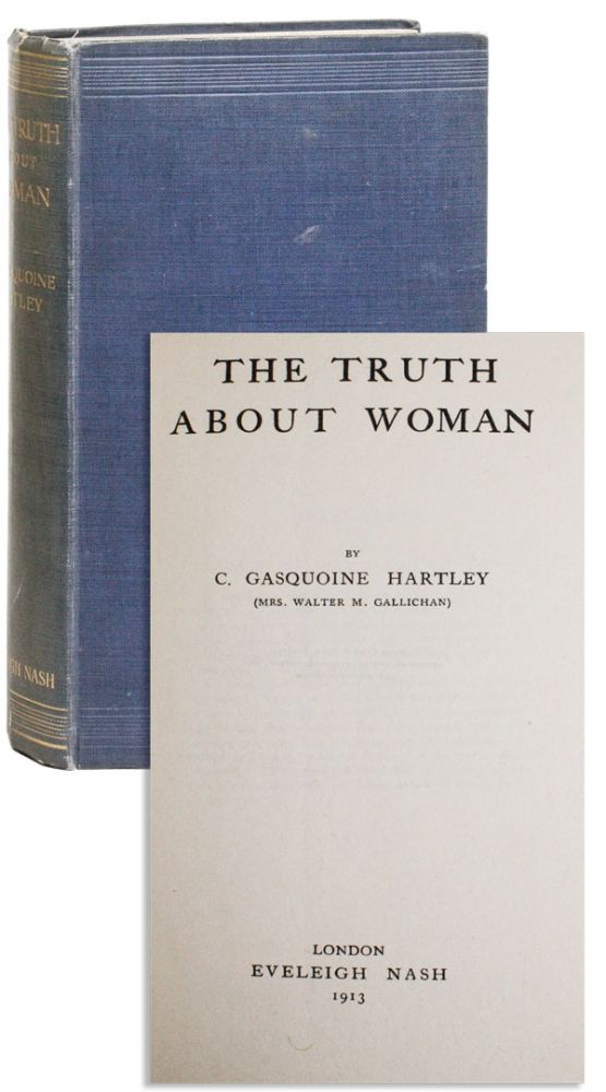 The Truth About Woman. C. Gasquoine HARTLEY, Mrs. Walter M. Gallichan