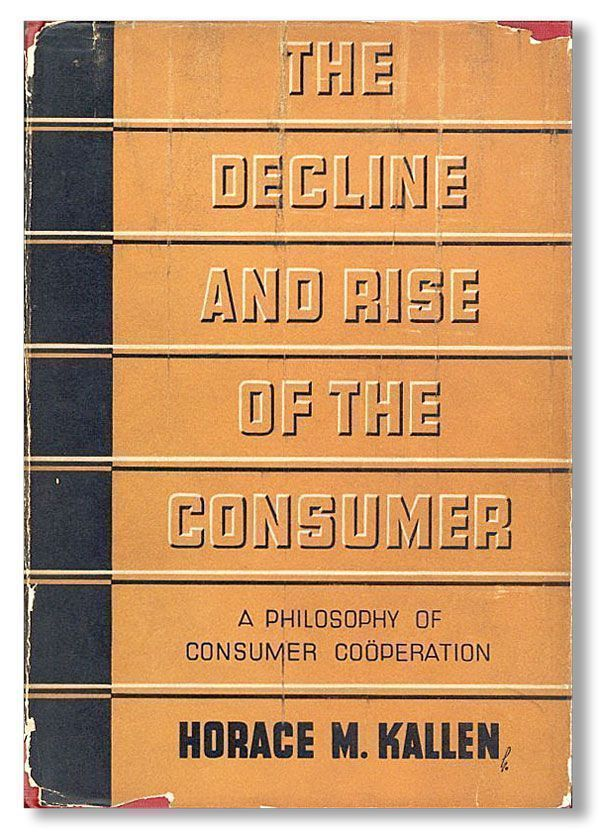 The Decline and Rise of the Consumer: A Philosophy of Consumer Coöperation. Horace M. KALLEN
