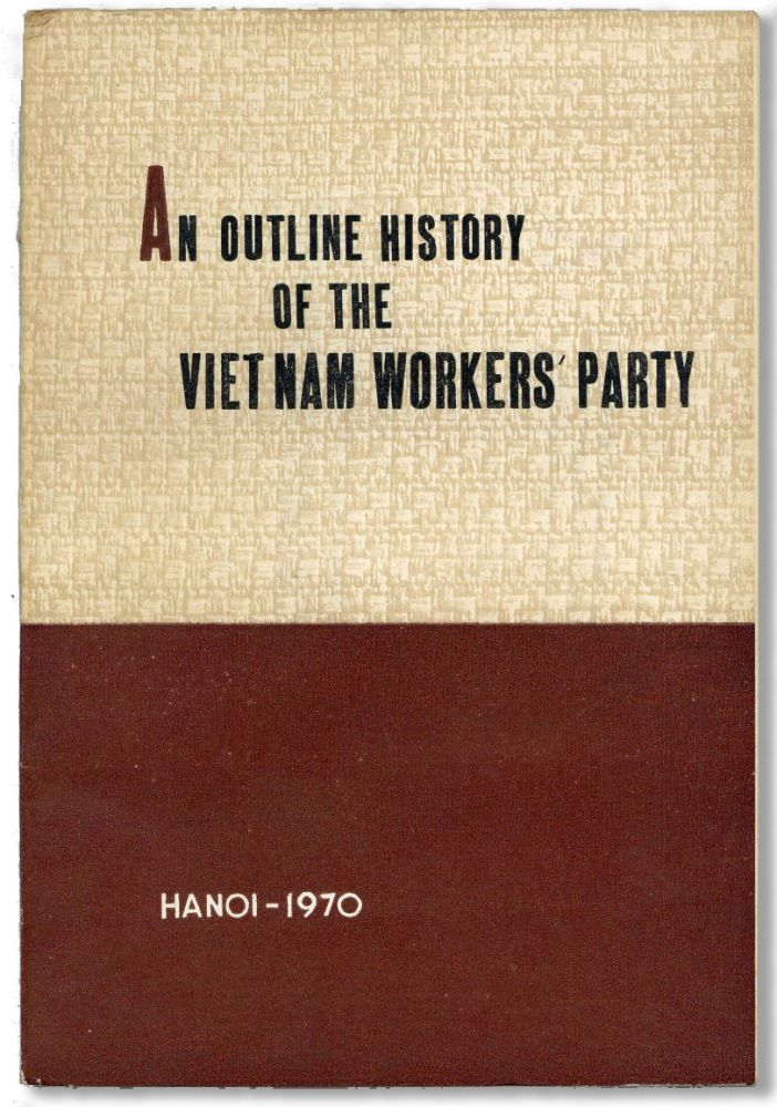 An Outline History of the Vietnam Workers' Party (1930-1970). VIETNAM WORKERS PARTY