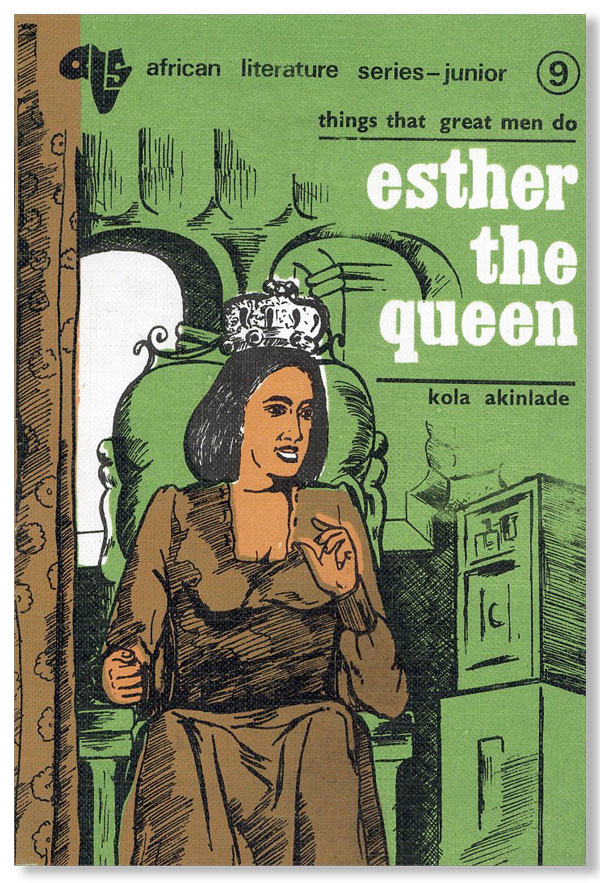 What Great Men Do - Esther The Queen (Junior African Literature Series, no. 9). Kola AKINLADE.