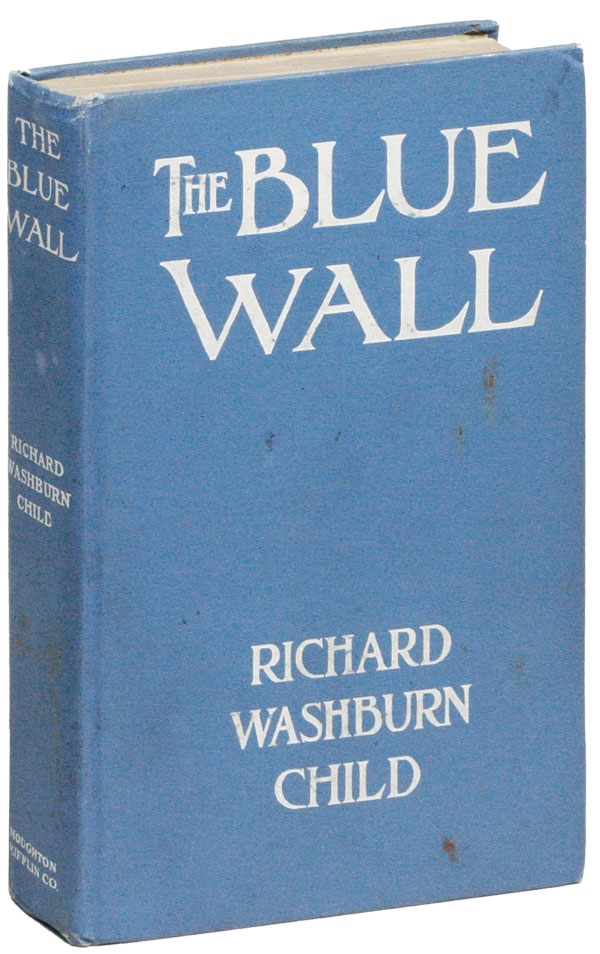 The Blue Wall [...] A Story of Strangeness and Struggle. Richard Washburn CHILD.