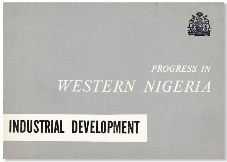 Progress in Western Nigeria: Industrial Development. WESTERN NIGERIA MINISTRY OF INFORMATION,...